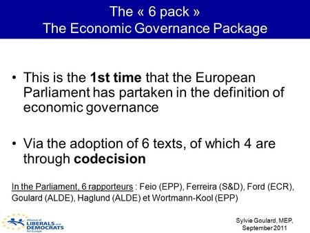 The « 6 pack » The Economic Governance Package This is the 1st time that the European Parliament has partaken in the definition of economic governance.