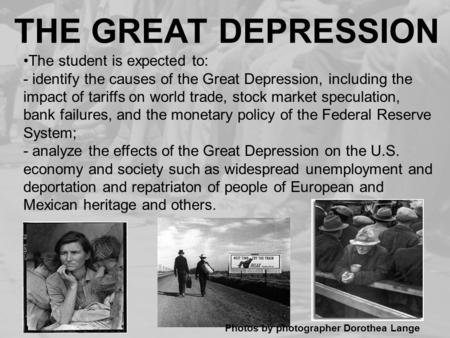 THE GREAT DEPRESSION Photos by photographer Dorothea Lange The student is expected to: - identify the causes of the Great Depression, including the impact.