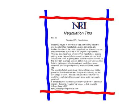 Negotiation Tips No. 85 Win/Win/Win Negotiation I recently stayed in a hotel that was particularly attractive and the client had negotiated a strong corporate.