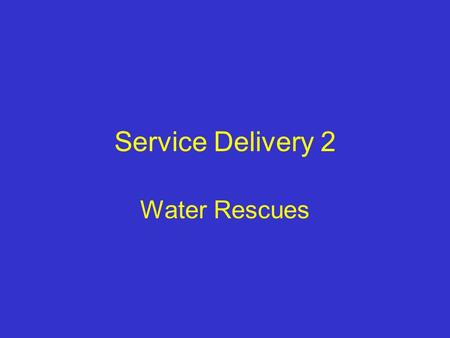 Service Delivery 2 Water Rescues. Aim To give firefighters an overview of the techniques and hazards associated with water rescues.