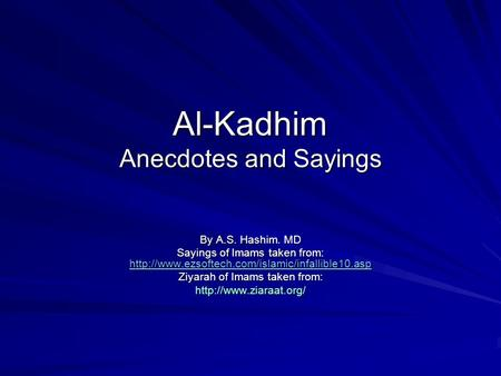 Al-Kadhim Anecdotes and Sayings By A.S. Hashim. MD Sayings of Imams taken from: