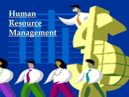 Human Resource Management. WHAT IS HUMAN RESOURCE MANAGEMENT ? The focus of human resource management (HRM) is on managing people within the employer-employee.