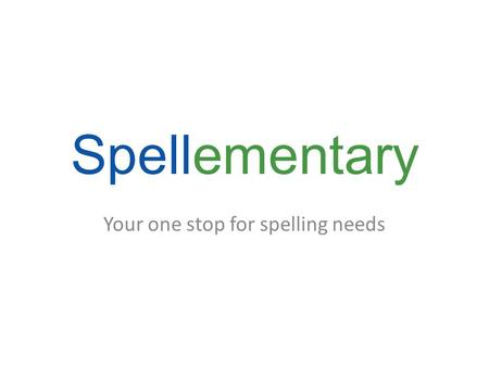 "Your one stop for spelling needs Spellementary So what is ""Spellementary"" ? Spelling assistant software that assists users in finding the word that they."
