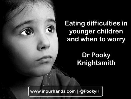 Eating difficulties in younger children and when to worry Dr Pooky Knightsmith