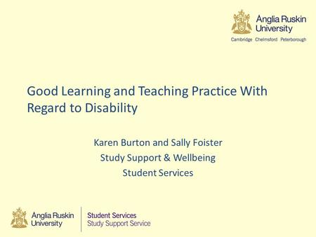 Good Learning and Teaching Practice With Regard to Disability Karen Burton and Sally Foister Study Support & Wellbeing Student Services.