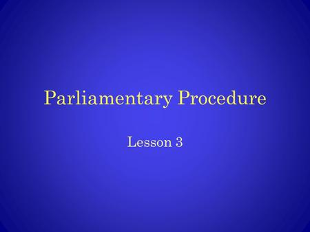 Parliamentary Procedure Lesson 3. Postpone to a Certain Time A motion to postpone to later in the meeting or to the next meeting providing the group meets.