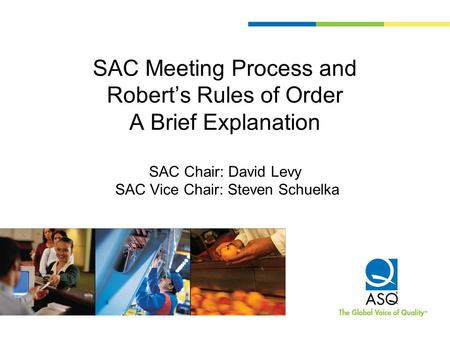 SAC Meeting Process and Robert's Rules of Order A Brief Explanation SAC Chair: David Levy SAC Vice Chair: Steven Schuelka.