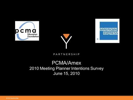 ©2010 Ypartnership PCMA/Amex 2010 Meeting Planner Intentions Survey June 15, 2010.