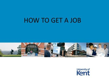 HOW TO GET A JOB. HOW TO DECIDE WHAT JOB HOW TO LOOK FOR JOBS HOW THE JOB SELECTION PROCESS WORKS HOW TO WRITE A GOOD APPLICATION A GUIDE TO THE BASICS.