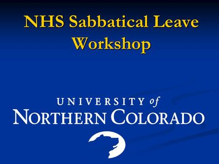 "NHS Sabbatical Leave Workshop. Purpose of Sabbatical Leave ""The sabbatical leave program is designed to provide an opportunity for growth and renewal."