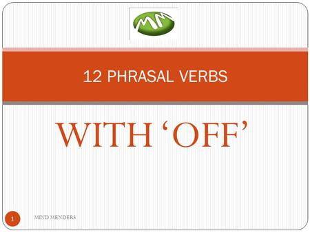 WITH 'OFF' 12 PHRASAL VERBS 1 MIND MENDERS. CALLS OFF MEANING: Postpone or cancel something. We had to call off the meeting with new client. 2 MIND MENDERS.