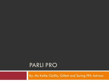 PARLI PRO By: Ms Kellie Claflin, Gillett and Suring FFA Advisor.
