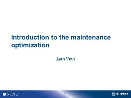 1 Introduction to the maintenance optimization Jørn Vatn.