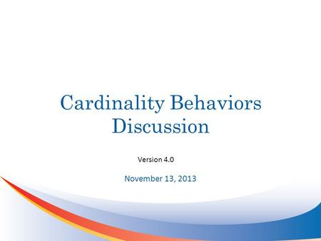 Cardinality Behaviors Discussion November 13, 2013 Version 4.0.