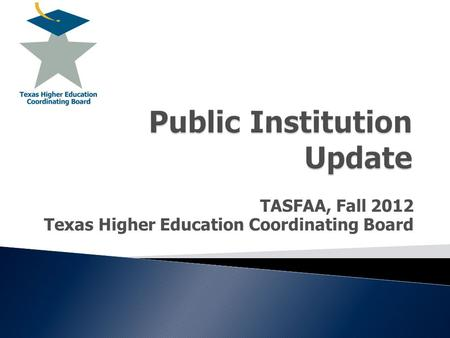 TASFAA, Fall 2012 Texas Higher Education Coordinating Board.