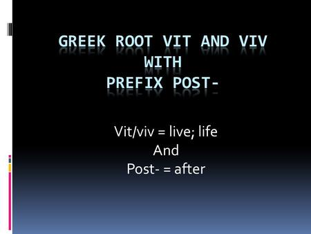 Vit/viv = live; life And Post- = after revitalize To bring something back after it declined in condition or popularity; to breathe new life into something.