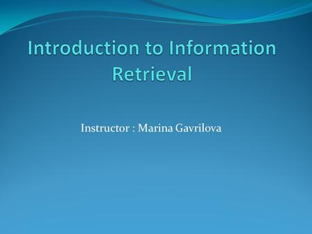 Instructor : Marina Gavrilova. Outline Information Retrieval IR vs DBMS Boolean Text Search Text Indexes Simple relational text index Example of inverted.