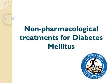 Non-pharmacological treatments for Diabetes Mellitus.