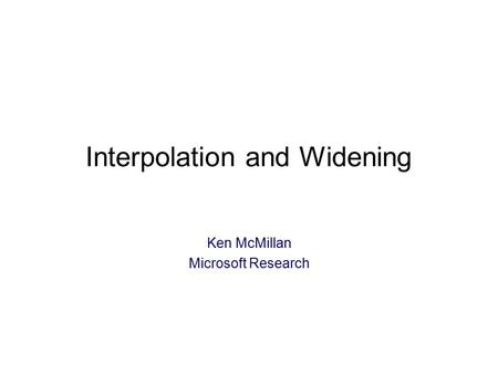 Interpolation and Widening Ken McMillan Microsoft Research TexPoint fonts used in EMF: A A A A A.
