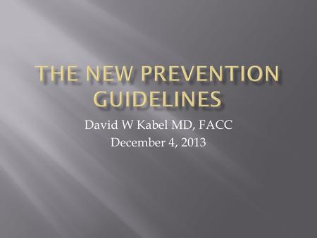 David W Kabel MD, FACC December 4, 2013. Treatment of Blood Cholesterol to Reduce Cardiovascular Risk Management of Overweight and Obesity in Adults Lifestyle.
