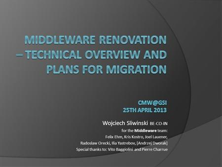 Wojciech Sliwinski BE-CO-IN for the Middleware team:
