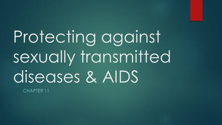 Protecting against sexually transmitted diseases & AIDS CHAPTER 11.