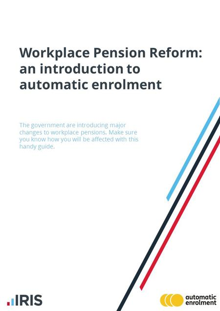 Workplace Pension Reform: an introduction to automatic enrolment The government are introducing major changes to workplace pensions. Make sure you know.