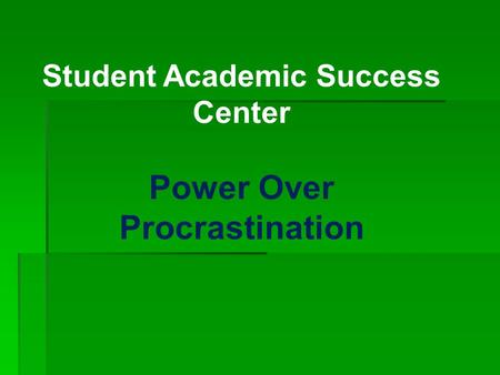 Student Academic Success Center Power Over Procrastination
