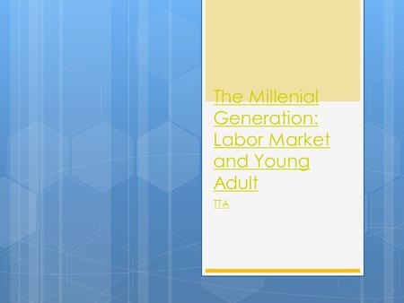 The Millenial Generation: Labor Market and Young Adult TTA.