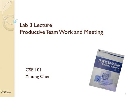 CSE101 Lab 3 Lecture Productive Team Work and Meeting CSE 101 Yinong Chen 1.