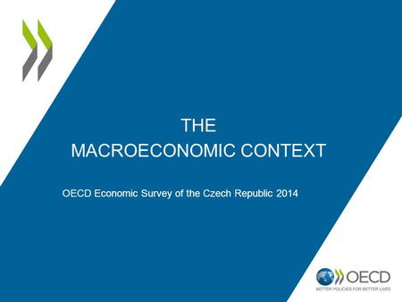 THE MACROECONOMIC CONTEXT OECD Economic Survey of the Czech Republic 2014.