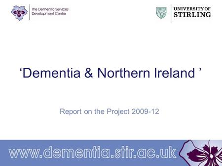 'Dementia & Northern Ireland ' Report on the Project 2009-12.
