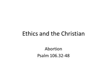 Ethics and the Christian Abortion Psalm 106.32-48.