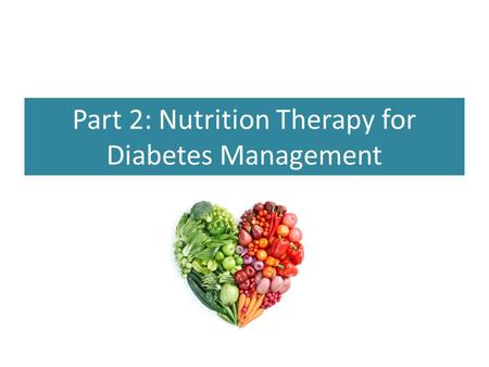 Part 2: Nutrition Therapy for Diabetes Management.