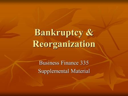 Bankruptcy & Reorganization Business Finance 335 Supplemental Material.