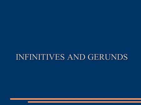 INFINITIVES AND GERUNDS. THE GERUND functions THE GERUND functions.