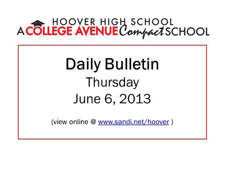 Daily Bulletin Thursday June 6, 2013 (view  )www.sandi.net/hoover.