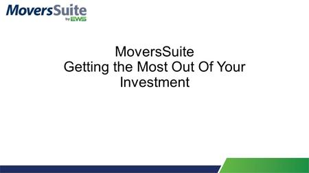 MoversSuite Getting the Most Out Of Your Investment.
