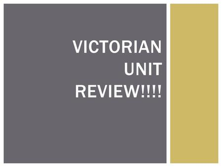 VICTORIAN UNIT REVIEW!!!!. Who was the period named after? Answer: Queen Victoria.