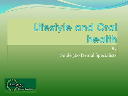 By Smile 360 Dental Specialists. Outline Introduction Stress Diet Alcohol and Smoking Bad bite Systemic conditions and oral manifestations Conclusion.