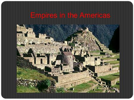 Empires in the Americas. The Aztecs Political Aztecs were not indigenous to central Mexico Became sedentary once on the island Not an Empire in the European.
