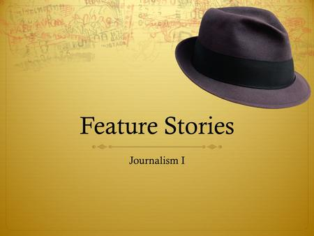 Feature Stories Journalism I. What Are Feature Stories?  Feature stories are human-interest articles that focus on particular people, places and events.