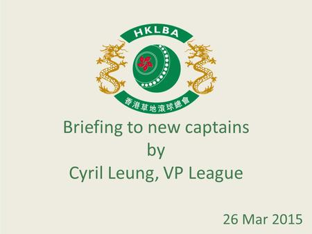Briefing to new captains by Cyril Leung, VP League 26 Mar 2015.