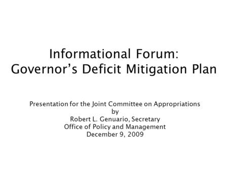 Informational Forum: Governor's Deficit Mitigation Plan Presentation for the Joint Committee on Appropriations by Robert L. Genuario, Secretary Office.