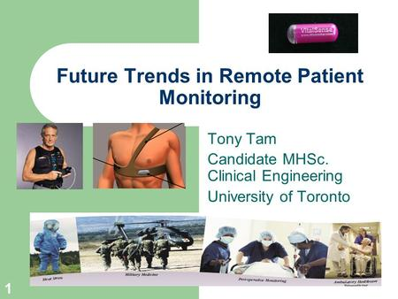 1 Future Trends in Remote Patient Monitoring Tony Tam Candidate MHSc. Clinical Engineering University of Toronto.