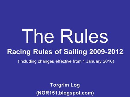 The Rules Racing Rules of Sailing 2009-2012 (Including changes effective from 1 January 2010) Torgrim Log (NOR151.blogspot.com)