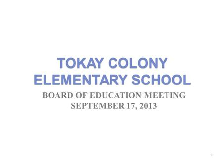TOKAY COLONY ELEMENTARY SCHOOL BOARD OF EDUCATION MEETING SEPTEMBER 17, 2013 1.