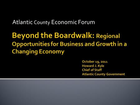 Atlantic County Economic Forum.  To establish a broad based, sustainable economic development initiative  Build upon assets and resources unique to.