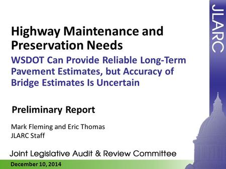 December 10, 2014 Highway Maintenance and Preservation Needs WSDOT Can Provide Reliable Long-Term Pavement Estimates, but Accuracy of Bridge Estimates.