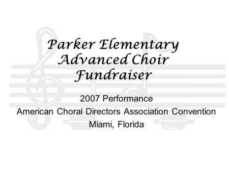 Parker Elementary Advanced Choir Fundraiser 2007 Performance American Choral Directors Association Convention Miami, Florida.